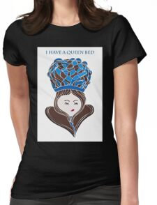 I Have A Queen Bed Womens Fitted T-Shirt