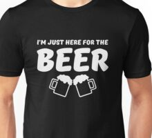 I'm just here for the Beer Unisex T-Shirt