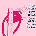 You Are Where God Wants You At This Moment In Time by jacky julyan