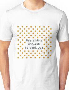 Confetti each day Unisex T-Shirt