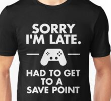 Sorry I'm Late Gamer Funny Gaming Geek Unisex T-Shirt