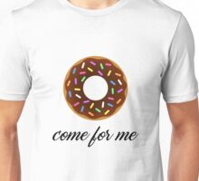 Donut come for me! Unisex T-Shirt