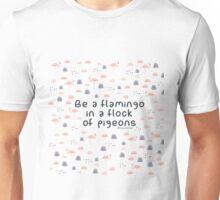 Be a flamingo  Unisex T-Shirt