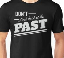 Don't look back at the past Unisex T-Shirt