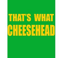 That's What Cheesehead Photographic Print