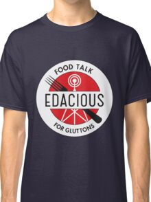 Edacious - Food Talk for Gluttons Classic T-Shirt