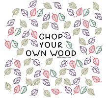 Chop your own woods Photographic Print