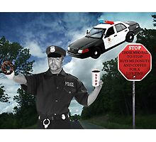 I'M JUST DOING MY JOB..I'M THE HIGHWAY PATROL.. FUNNY POLICE PICTURE AND OR CARD ..BUT U HAD BETTER STOP..OR ELSE LOL.. Photographic Print