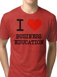 I Love Business Education Tri-blend T-Shirt