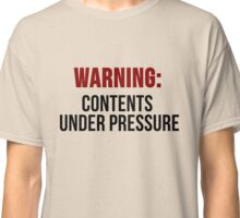 Warning: Contents Under Pressure Classic T-Shirt