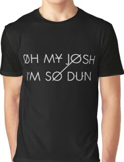 Band Merch - Oh My Josh, I'm So Dun Graphic T-Shirt
