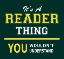 It's A READER thing, you wouldn't understand !! by satro