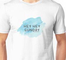 Hey hey Sunday Unisex T-Shirt