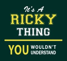 It's A RICKY thing, you wouldn't understand !! by satro