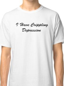 I Have Crippling Depression Classic T-Shirt