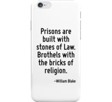 Prisons are built with stones of Law. Brothels with the bricks of religion. iPhone Case/Skin