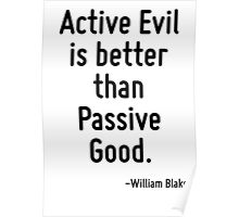 Active Evil is better than Passive Good. Poster