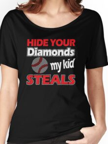 Hide Your Diamonds My Kids Steals Women's Relaxed Fit T-Shirt