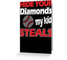 Hide Your Diamonds My Kids Steals Greeting Card