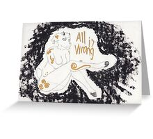 ALL IS WRONG Greeting Card