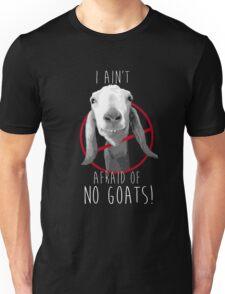 I Ain't Afraid of No Goats! Unisex T-Shirt