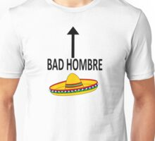 I am a bad hombre Unisex T-Shirt