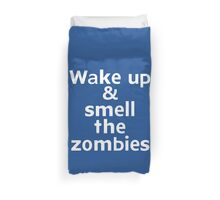 Wake up & smell the zombies Duvet Cover