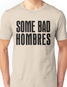 Some Bad Hombres Unisex T-Shirt