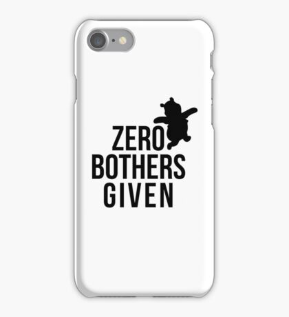 Zero Bothers Given iPhone Case/Skin
