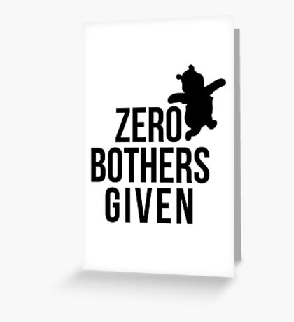 Zero Bothers Given Greeting Card