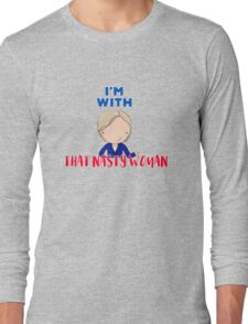 That Nasty Woman Long Sleeve T-Shirt
