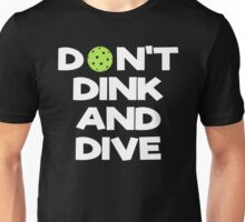 Don't Dink And Dive PickleBall Unisex T-Shirt