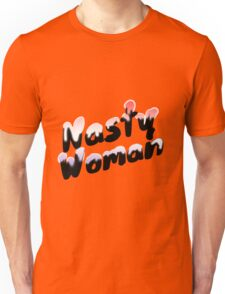 Nasty Woman - Feminist / I'm With Her / #ImWithHer / Never Trump  Unisex T-Shirt