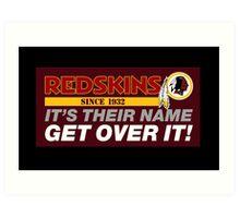Washington Redskins - Keep The Name - Get Over It Art Print