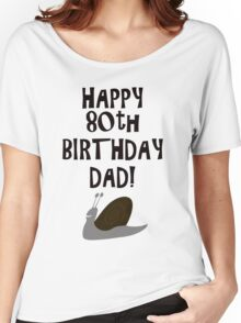 Happy 80th Birthday Dad! Women's Relaxed Fit T-Shirt