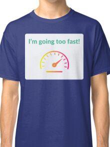 I'm going too fast! Classic T-Shirt