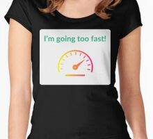 I'm going too fast! Women's Fitted Scoop T-Shirt