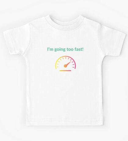 I'm going too fast! Kids Tee
