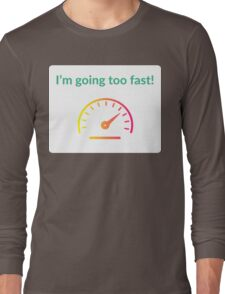 I'm going too fast! Long Sleeve T-Shirt