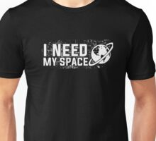 Need My Space Nerd Geek Astronomy Astronaut Funny T-shirt Unisex T-Shirt