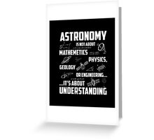 Astronomy T-shirt , Astronomy It's about understanding Greeting Card
