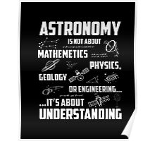 Astronomy T-shirt , Astronomy It's about understanding Poster