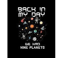 Back In My Day We Had 9 Planets Science Geek Funny T-Shirt Photographic Print
