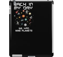 Back In My Day We Had 9 Planets Science Geek Funny T-Shirt iPad Case/Skin