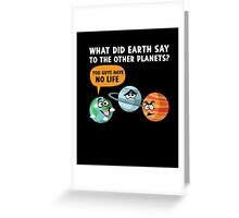 What Did Earth Say Planets No Life Funny Joke Science TShirt Greeting Card