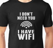 I Don't Need You I Have Wifi Funny Geek Nerd Quote T-shirt Unisex T-Shirt