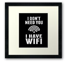 I Don't Need You I Have Wifi Funny Geek Nerd Quote T-shirt Framed Print