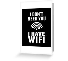 I Don't Need You I Have Wifi Funny Geek Nerd Quote T-shirt Greeting Card