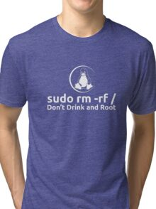 sudo rm -rf Don't Drink And Root T-Shirt by Linux T-Shirt Tri-blend T-Shirt