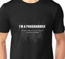 I Am A Programmer. To Save Time Let's Assume T-shirt Unisex T-Shirt